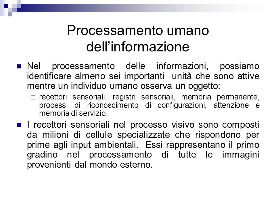 Processamento umano dellinformazione Nel processamento delle informazioni, possiamo identificare almeno sei importanti unità che sono attive mentre un