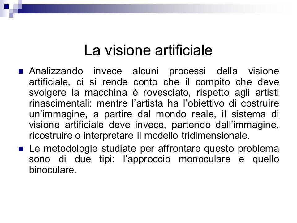 La visione artificiale Analizzando invece alcuni processi della visione artificiale, ci si rende conto che il compito che deve svolgere la macchina è