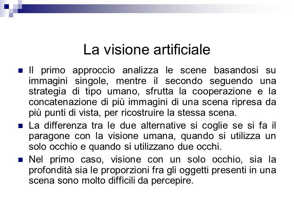 La visione artificiale Il primo approccio analizza le scene basandosi su immagini singole, mentre il secondo seguendo una strategia di tipo umano, sfr