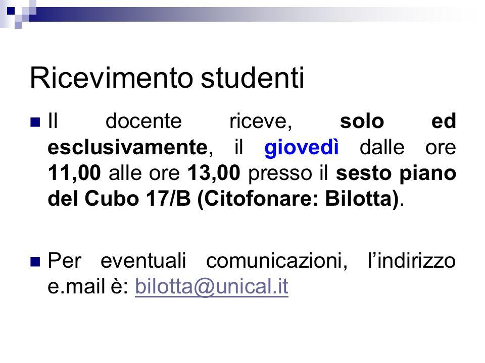 Ricevimento studenti Il docente riceve, solo ed esclusivamente, il giovedì dalle ore 11,00 alle ore 13,00 presso il sesto piano del Cubo 17/B (Citofon