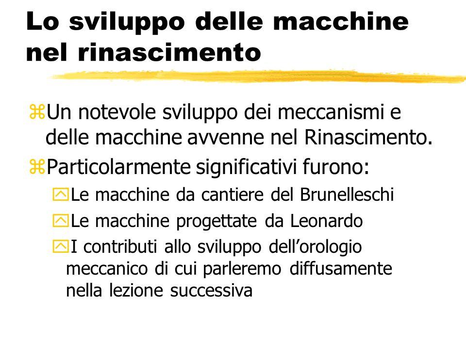 Lo sviluppo delle macchine nel rinascimento zUn notevole sviluppo dei meccanismi e delle macchine avvenne nel Rinascimento. zParticolarmente significa