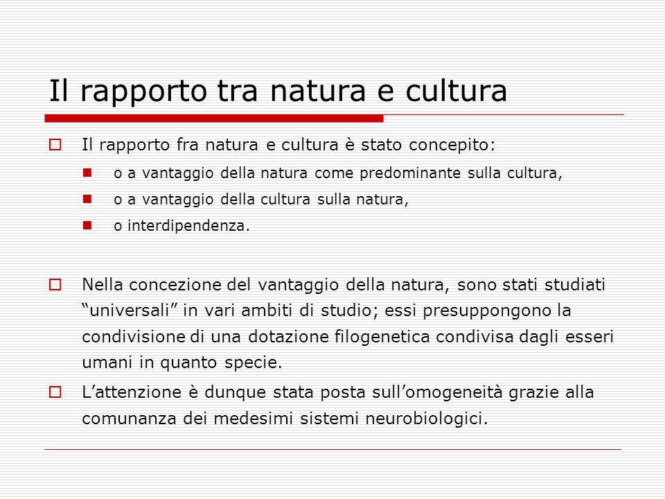 Il rapporto tra natura e cultura Il rapporto fra natura e cultura è stato concepito: o a vantaggio della natura come predominante sulla cultura, o a v