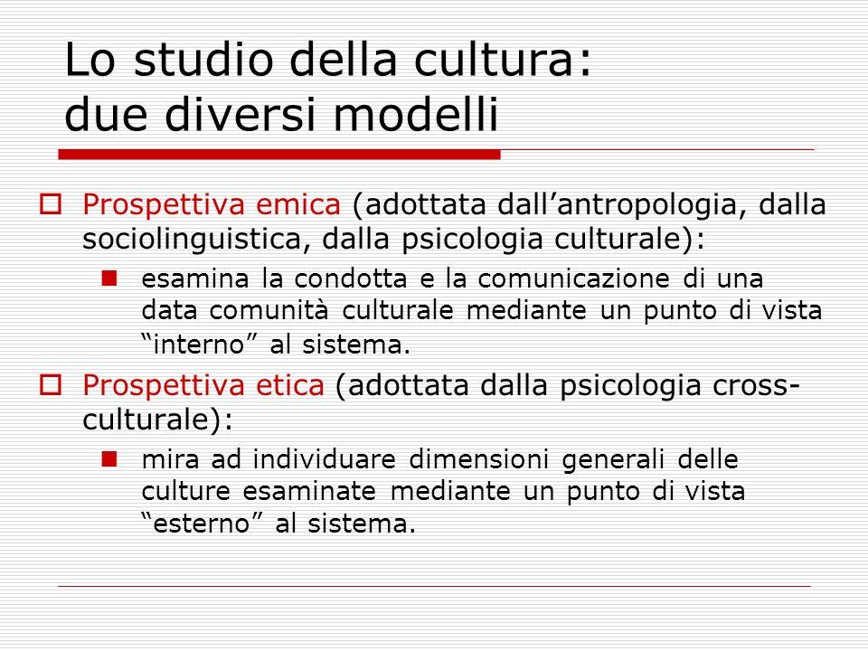 Lo studio della cultura: due diversi modelli Prospettiva emica (adottata dallantropologia, dalla sociolinguistica, dalla psicologia culturale): esamin