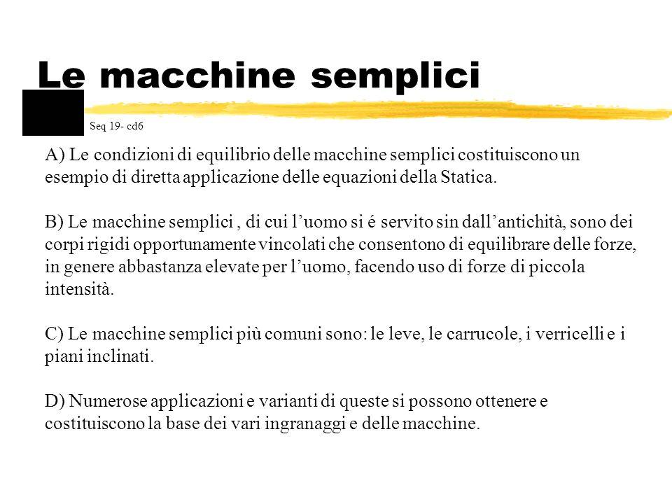 Le macchine semplici A) Le condizioni di equilibrio delle macchine semplici costituiscono un esempio di diretta applicazione delle equazioni della Sta