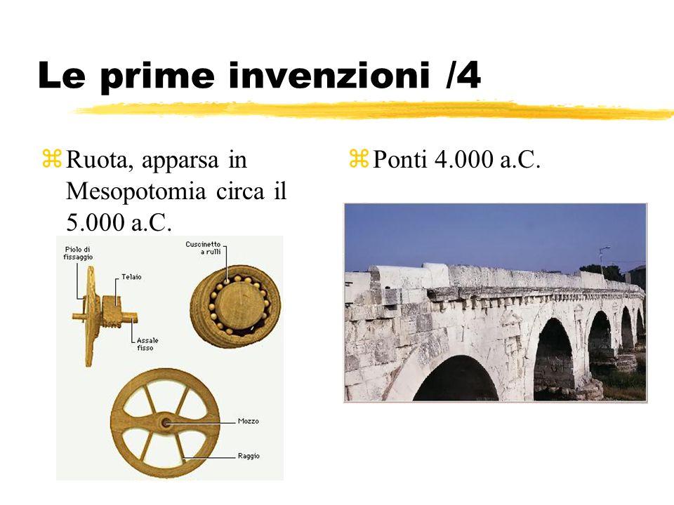 Le prime invenzioni /4 zRuota, apparsa in Mesopotomia circa il 5.000 a.C. zPonti 4.000 a.C.