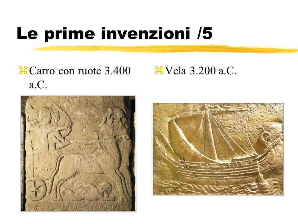 Le prime invenzioni /5 zCarro con ruote 3.400 a.C. zVela 3.200 a.C.