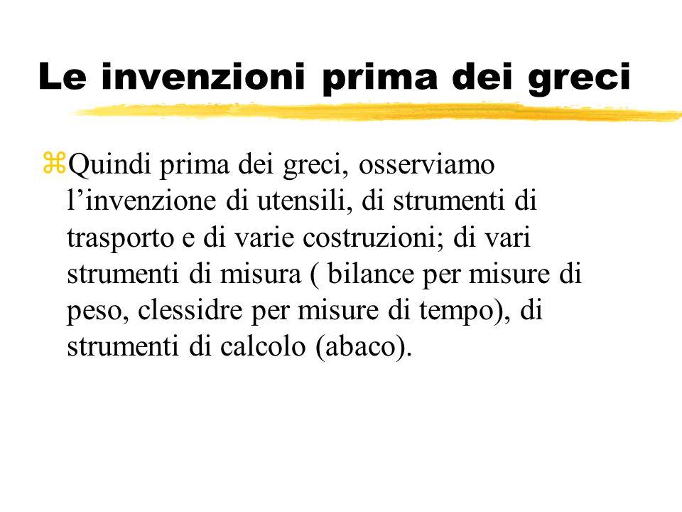 Le invenzioni prima dei greci zQuindi prima dei greci, osserviamo linvenzione di utensili, di strumenti di trasporto e di varie costruzioni; di vari s