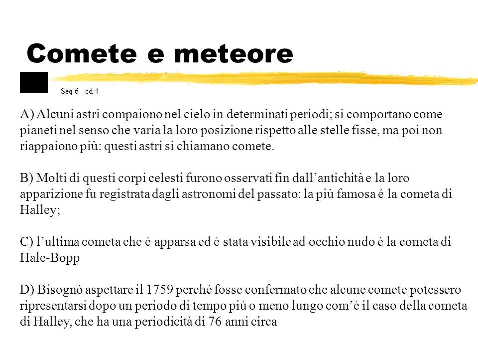 Comete e meteore A) Alcuni astri compaiono nel cielo in determinati periodi; si comportano come pianeti nel senso che varia la loro posizione rispetto