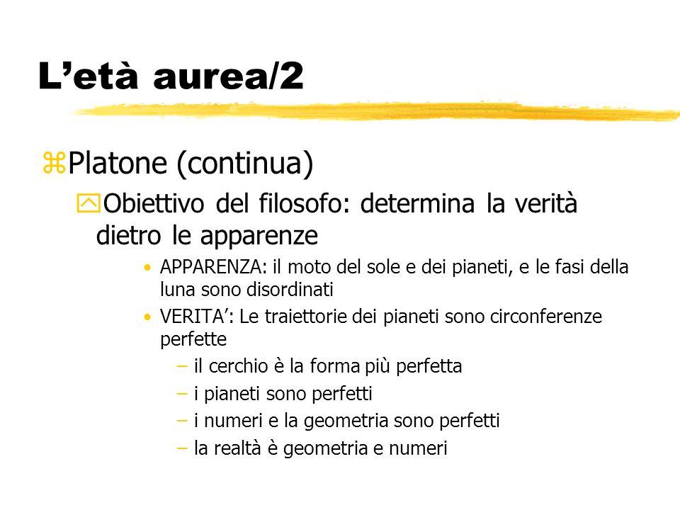 Letà aurea/2 zPlatone (continua) yObiettivo del filosofo: determina la verità dietro le apparenze APPARENZA: il moto del sole e dei pianeti, e le fasi