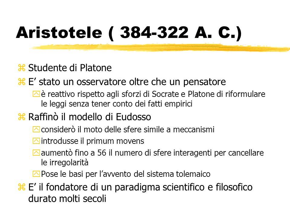 Aristotele ( 384-322 A. C.) zStudente di Platone zE stato un osservatore oltre che un pensatore yè reattivo rispetto agli sforzi di Socrate e Platone
