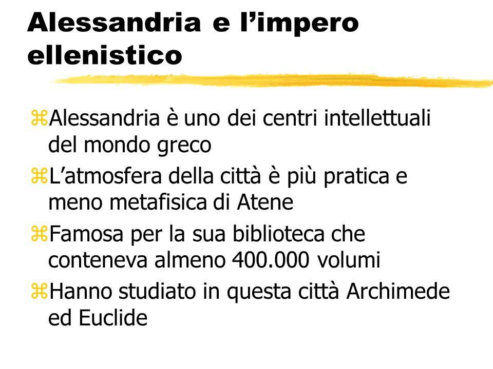 Alessandria e limpero ellenistico zAlessandria è uno dei centri intellettuali del mondo greco zLatmosfera della città è più pratica e meno metafisica