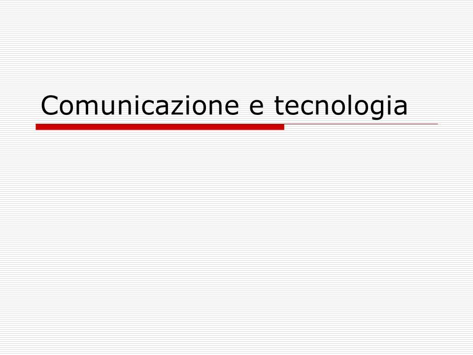 Comunicazione e tecnologia