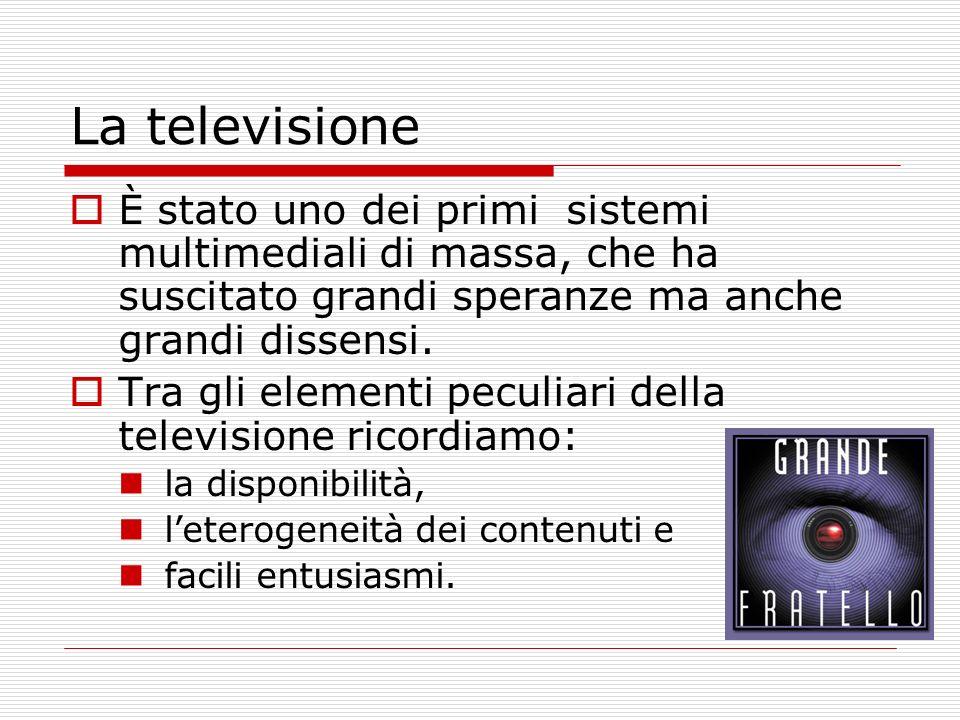 La televisione È stato uno dei primi sistemi multimediali di massa, che ha suscitato grandi speranze ma anche grandi dissensi.