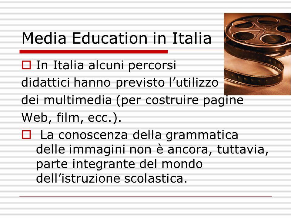 Media Education in Italia In Italia alcuni percorsi didattici hanno previsto lutilizzo dei multimedia (per costruire pagine Web, film, ecc.).