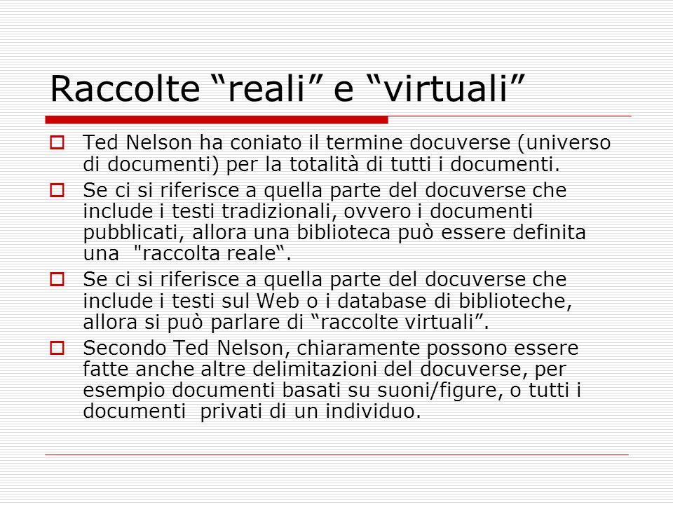 Raccolte reali e virtuali Ted Nelson ha coniato il termine docuverse (universo di documenti) per la totalità di tutti i documenti.