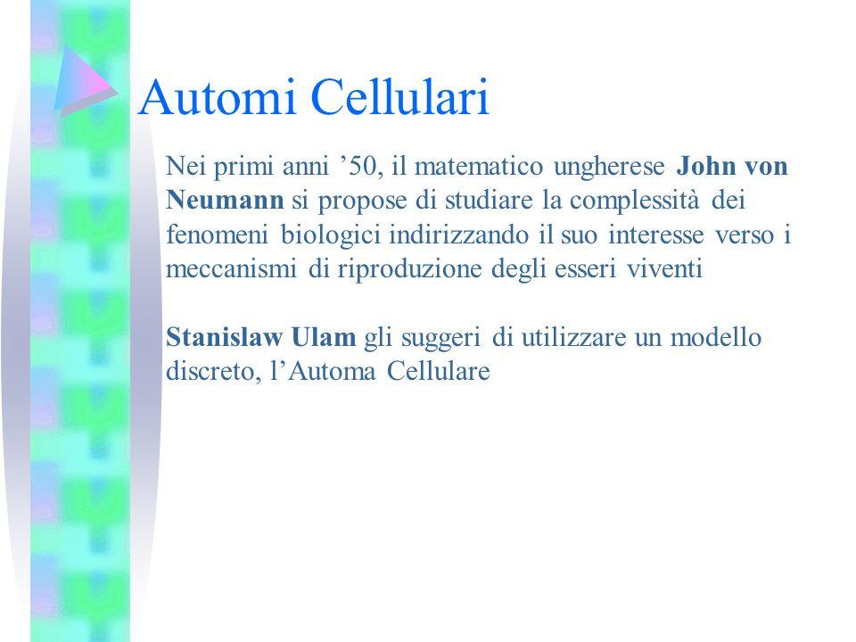 Automi Cellulari Nei primi anni 50, il matematico ungherese John von Neumann si propose di studiare la complessità dei fenomeni biologici indirizzando
