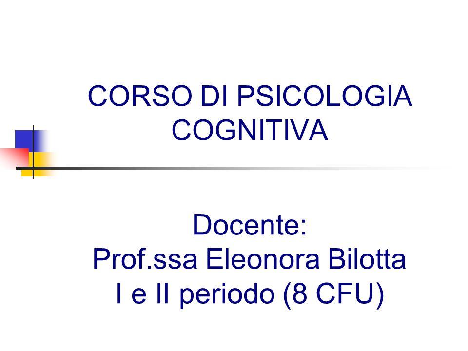 CORSO DI PSICOLOGIA COGNITIVA Docente: Prof.ssa Eleonora Bilotta I e II periodo (8 CFU)