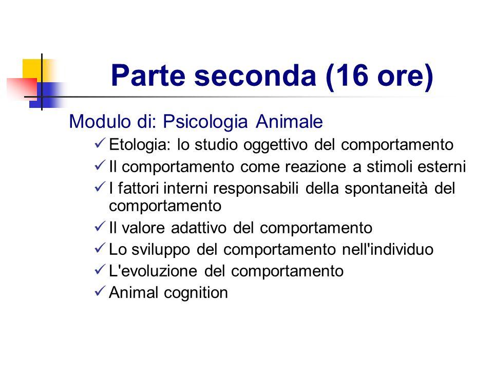 Parte seconda (16 ore) Modulo di: Psicologia Animale Etologia: lo studio oggettivo del comportamento Il comportamento come reazione a stimoli esterni
