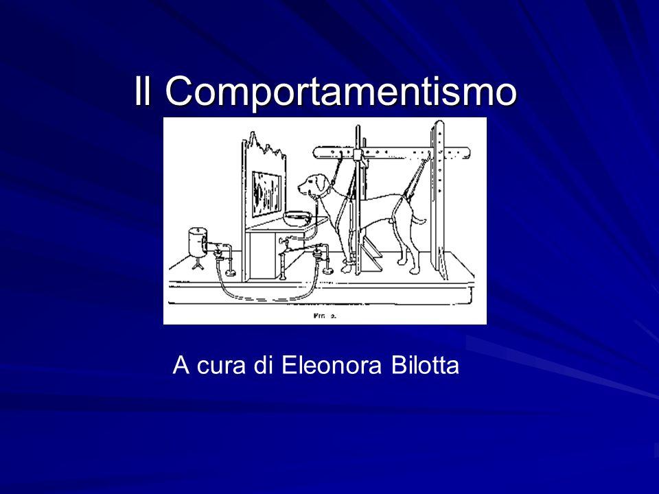 Il Comportamentismo A cura di Eleonora Bilotta