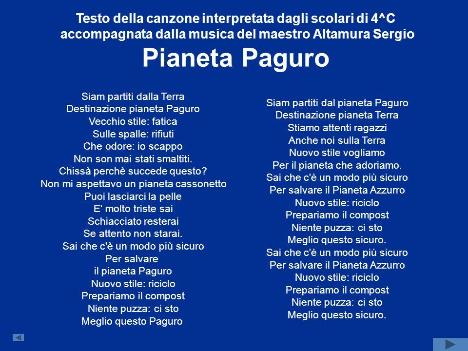 Testo della canzone interpretata dagli scolari di 4^C accompagnata dalla musica del maestro Altamura Sergio Pianeta Paguro Siam partiti dalla Terra De