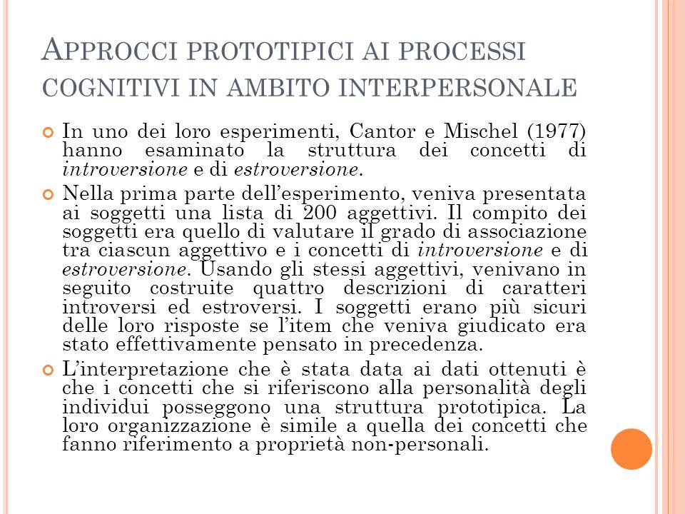 A PPROCCI PROTOTIPICI AI PROCESSI COGNITIVI IN AMBITO INTERPERSONALE In uno dei loro esperimenti, Cantor e Mischel (1977) hanno esaminato la struttura