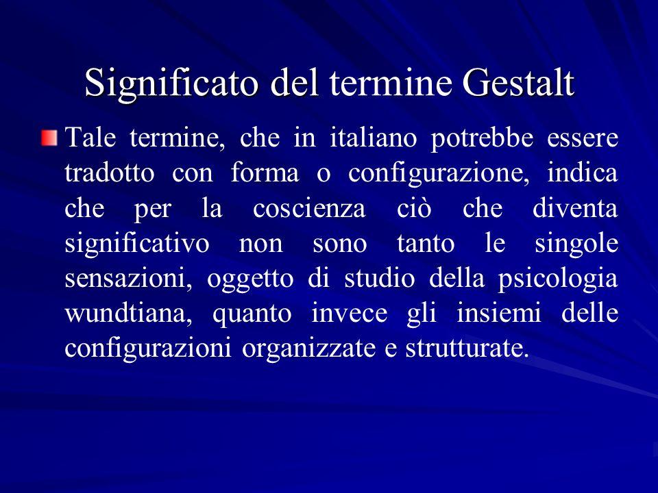 Significato del Gestalt Significato del termine Gestalt Tale termine, che in italiano potrebbe essere tradotto con forma o configurazione, indica che