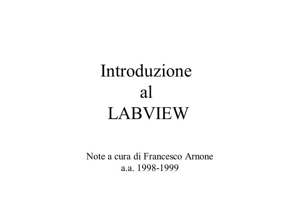 Introduzione al LABVIEW Note a cura di Francesco Arnone a.a. 1998-1999