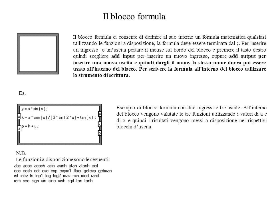 Il blocco formula Il blocco formula ci consente di definire al suo interno un formula matematica qualsiasi utilizzando le funzioni a disposizione, la