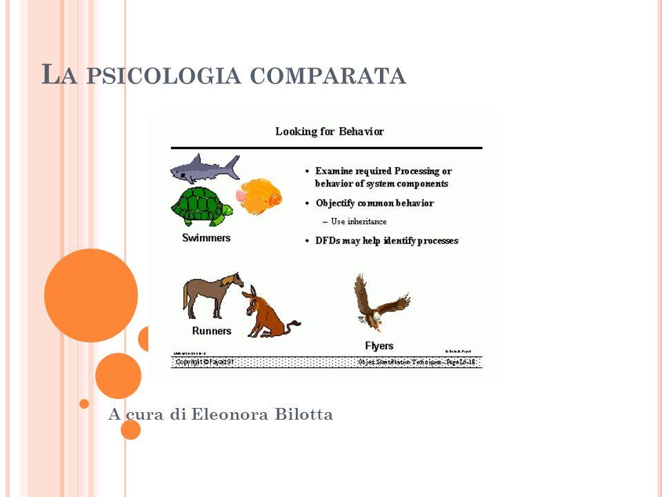 A cura di Eleonora Bilotta L A PSICOLOGIA COMPARATA