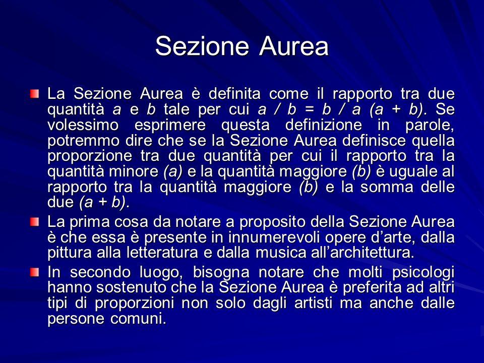 Sezione Aurea La Sezione Aurea è definita come il rapporto tra due quantità a e b tale per cui a / b = b / a (a + b). Se volessimo esprimere questa de
