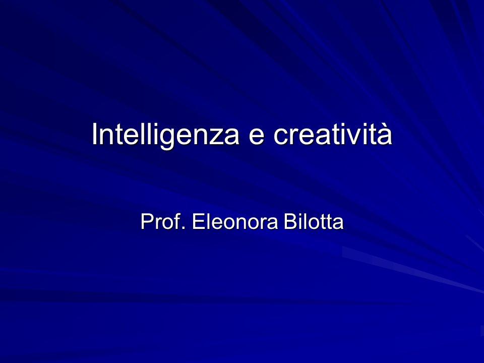 Intelligenza e creatività Prof. Eleonora Bilotta