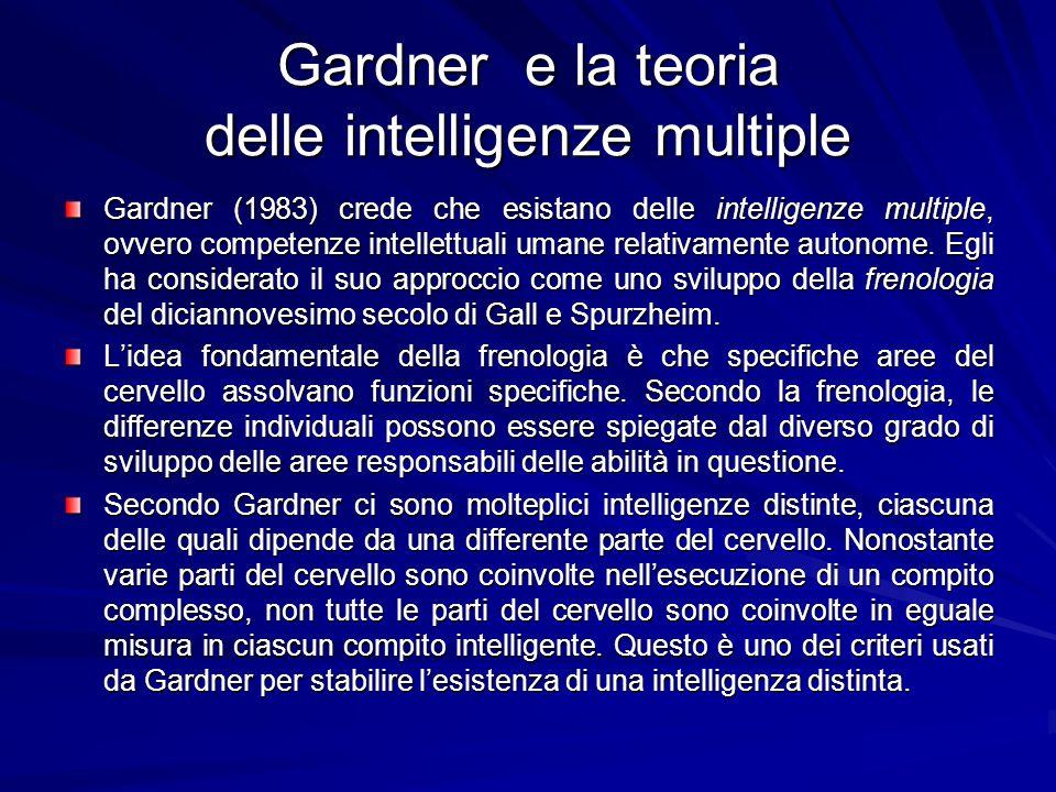Gardner e la teoria delle intelligenze multiple Gardner (1983) crede che esistano delle intelligenze multiple, ovvero competenze intellettuali umane relativamente autonome.