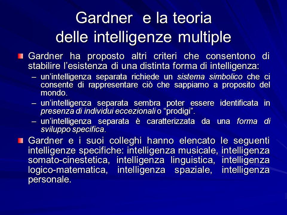 Gardner e la teoria delle intelligenze multiple Gardner ha proposto altri criteri che consentono di stabilire lesistenza di una distinta forma di intelligenza: –unintelligenza separata richiede un sistema simbolico che ci consente di rappresentare ciò che sappiamo a proposito del mondo.