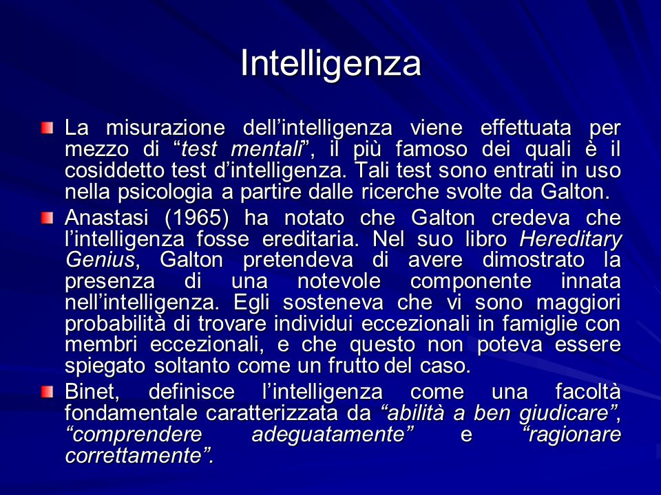 Intelligenza La misurazione dellintelligenza viene effettuata per mezzo di test mentali, il più famoso dei quali è il cosiddetto test dintelligenza.