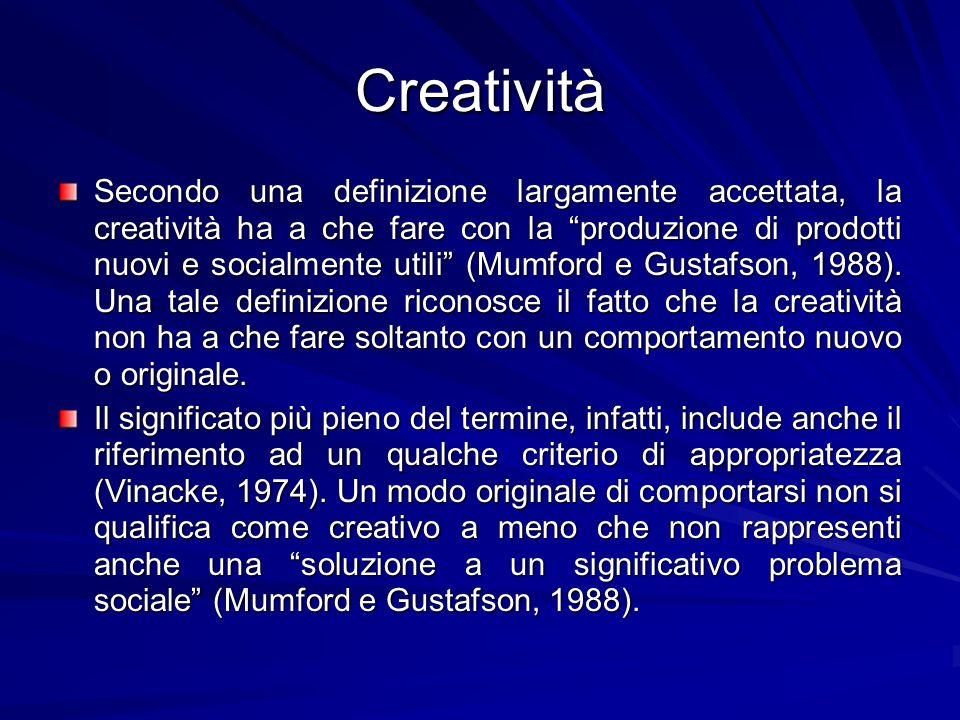 Creatività Secondo una definizione largamente accettata, la creatività ha a che fare con la produzione di prodotti nuovi e socialmente utili (Mumford e Gustafson, 1988).