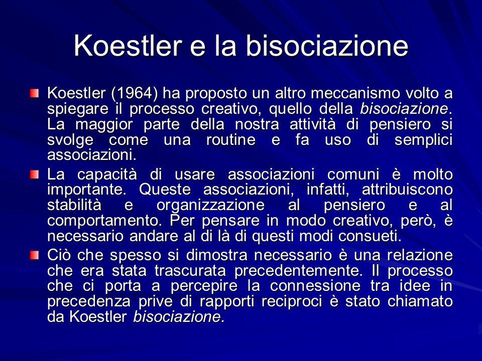 Koestler e la bisociazione Koestler (1964) ha proposto un altro meccanismo volto a spiegare il processo creativo, quello della bisociazione.