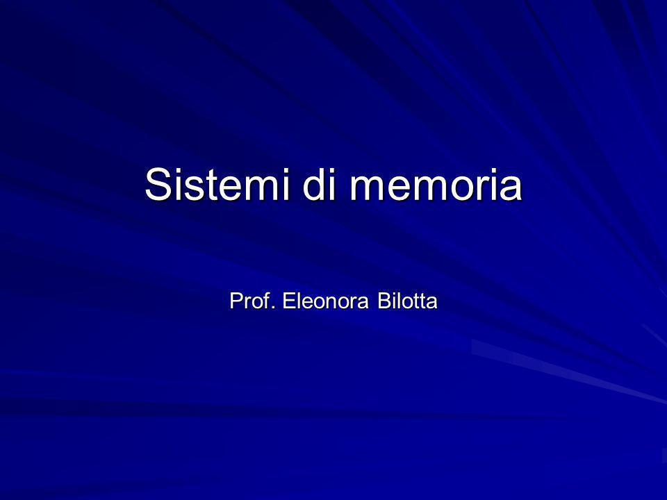 Sistemi di memoria Prof. Eleonora Bilotta
