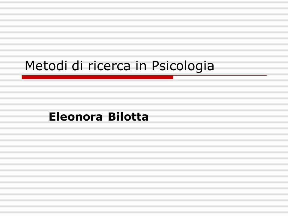 Metodi di ricerca in Psicologia Eleonora Bilotta