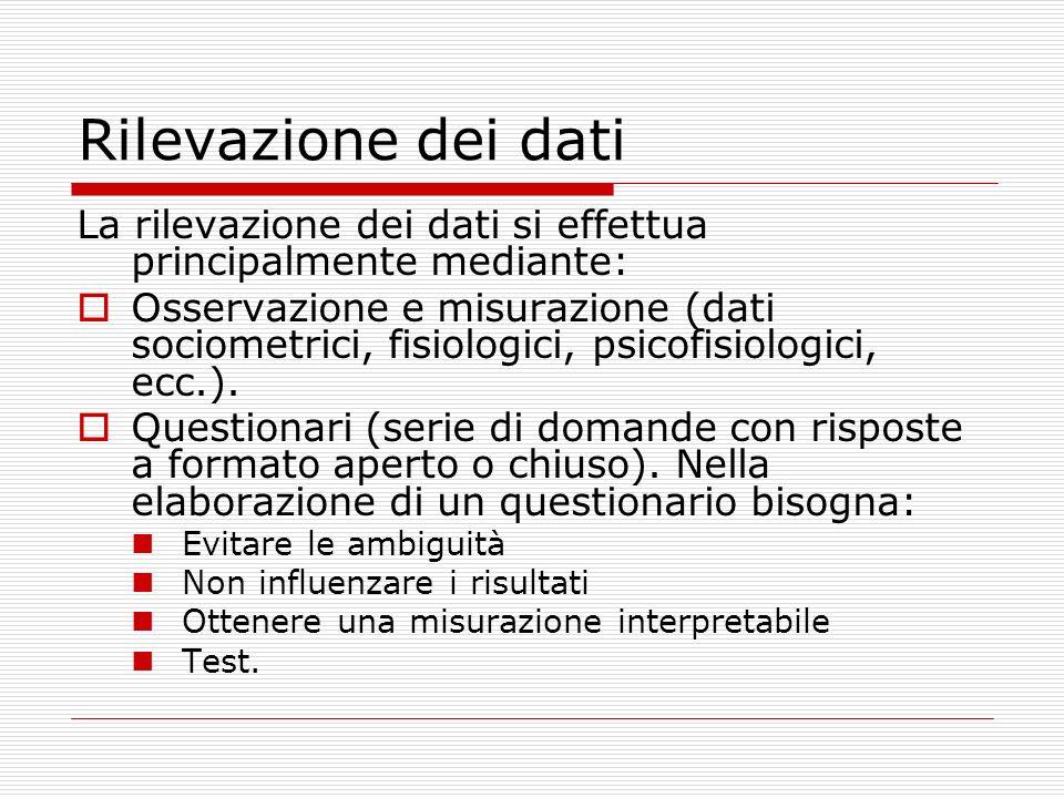 Rilevazione dei dati La rilevazione dei dati si effettua principalmente mediante: Osservazione e misurazione (dati sociometrici, fisiologici, psicofis