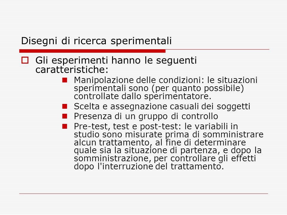 Disegni di ricerca sperimentali Gli esperimenti hanno le seguenti caratteristiche: Manipolazione delle condizioni: le situazioni sperimentali sono (pe