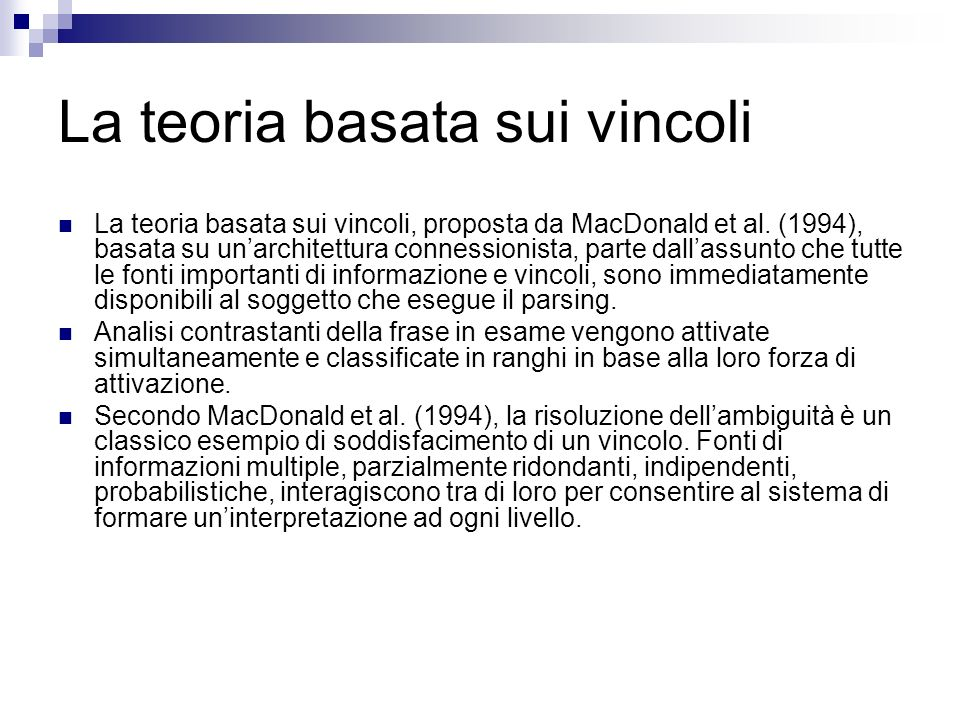 La teoria basata sui vincoli La teoria basata sui vincoli, proposta da MacDonald et al. (1994), basata su unarchitettura connessionista, parte dallass