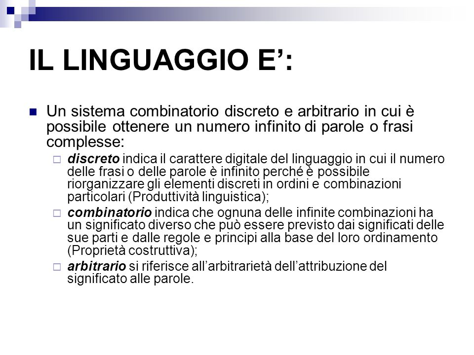 IL LINGUAGGIO E: Un sistema combinatorio discreto e arbitrario in cui è possibile ottenere un numero infinito di parole o frasi complesse: discreto in
