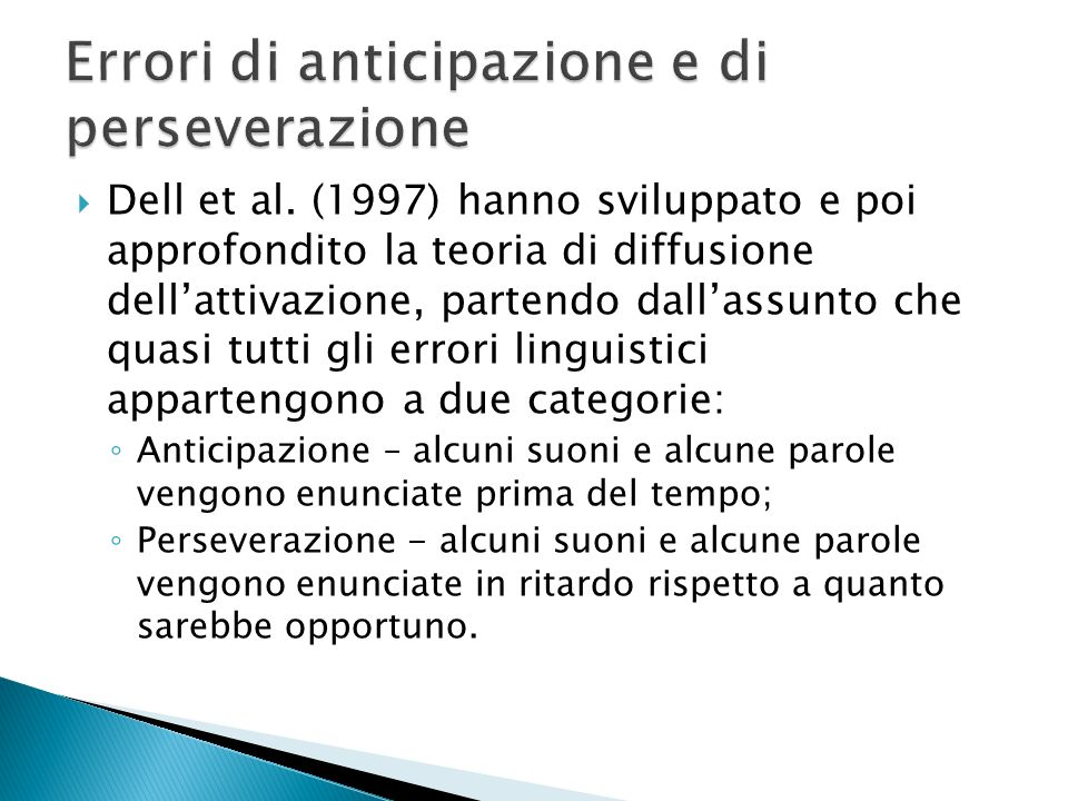Dell et al. (1997) hanno sviluppato e poi approfondito la teoria di diffusione dellattivazione, partendo dallassunto che quasi tutti gli errori lingui