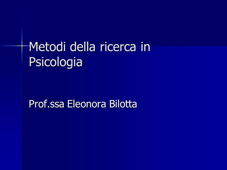 Metodi della ricerca in Psicologia Prof.ssa Eleonora Bilotta