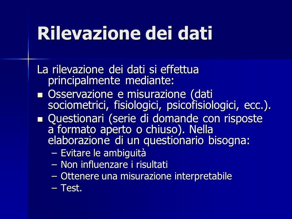 Rilevazione dei dati La rilevazione dei dati si effettua principalmente mediante: Osservazione e misurazione (dati sociometrici, fisiologici, psicofisiologici, ecc.).