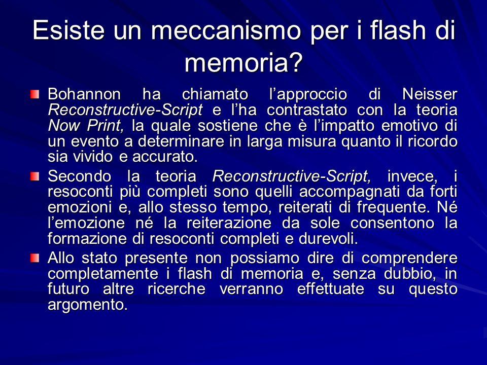 Esiste un meccanismo per i flash di memoria? Bohannon ha chiamato lapproccio di Neisser Reconstructive-Script e lha contrastato con la teoria Now Prin