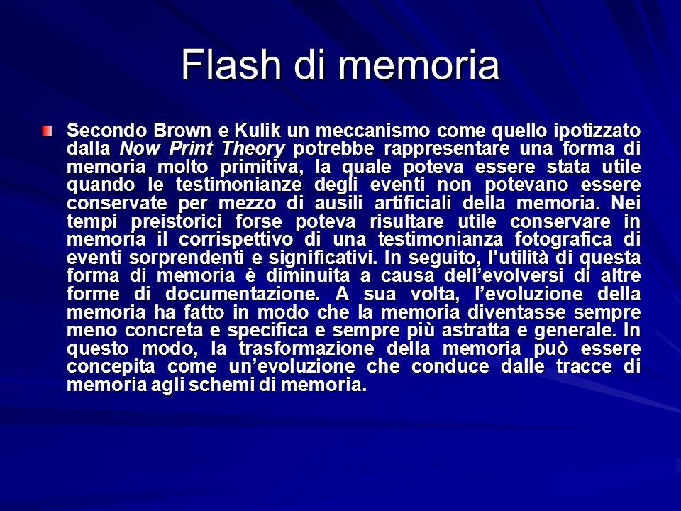 Flash di memoria Secondo Brown e Kulik un meccanismo come quello ipotizzato dalla Now Print Theory potrebbe rappresentare una forma di memoria molto p