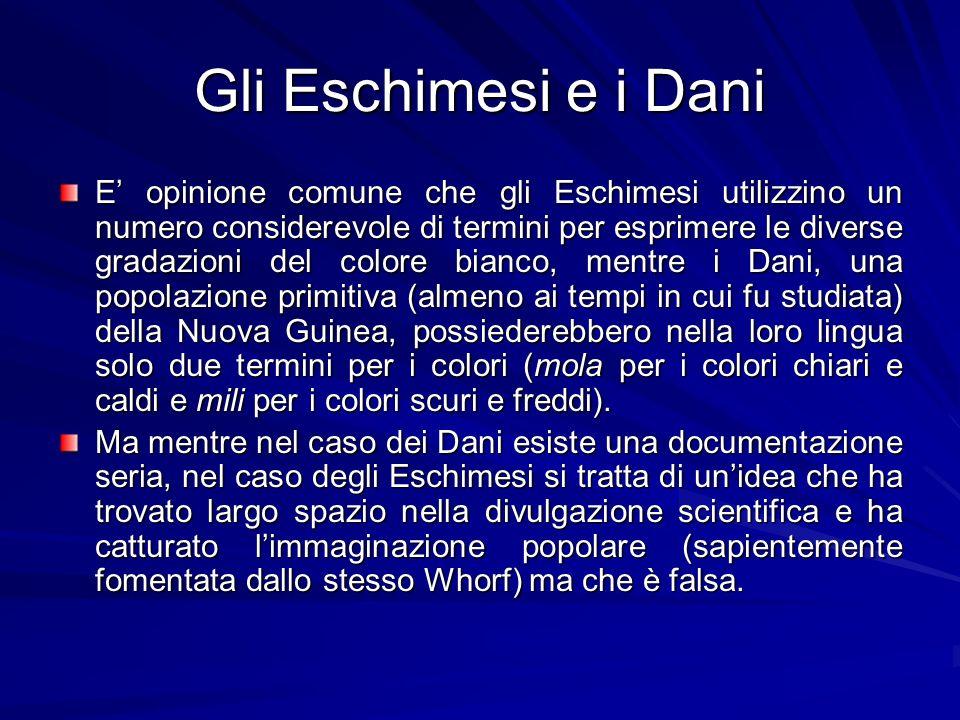 Gli Eschimesi e i Dani E opinione comune che gli Eschimesi utilizzino un numero considerevole di termini per esprimere le diverse gradazioni del color