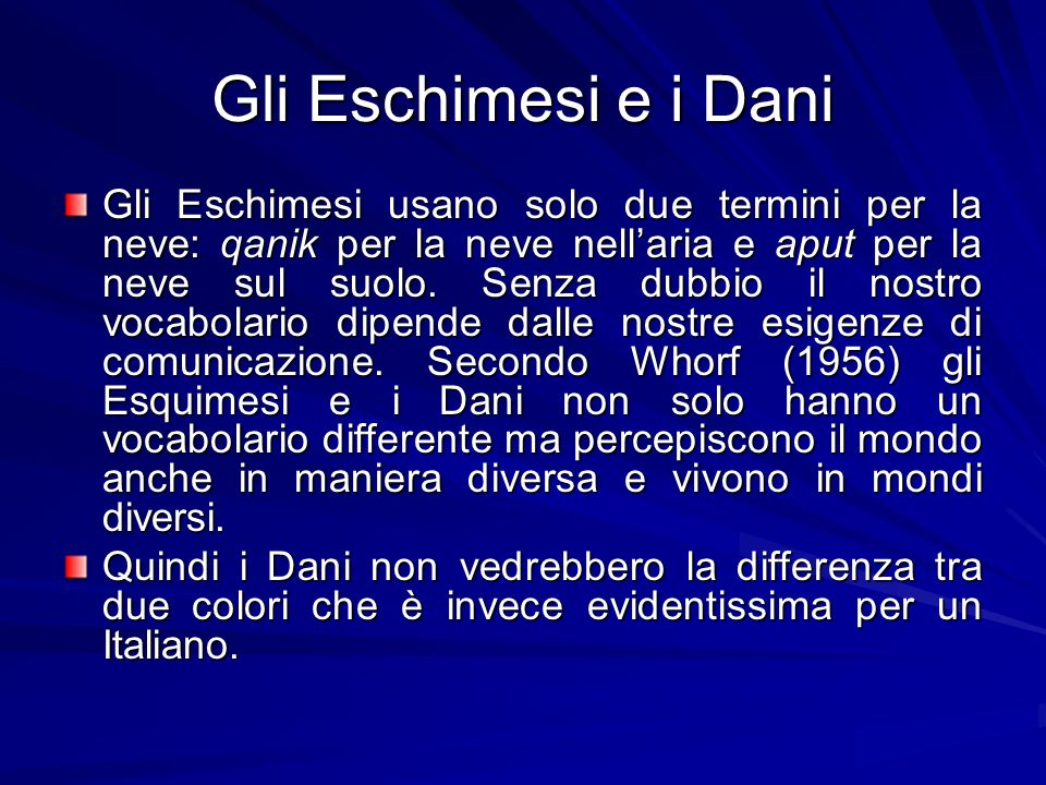 Gli Eschimesi e i Dani Gli Eschimesi usano solo due termini per la neve: qanik per la neve nellaria e aput per la neve sul suolo. Senza dubbio il nost