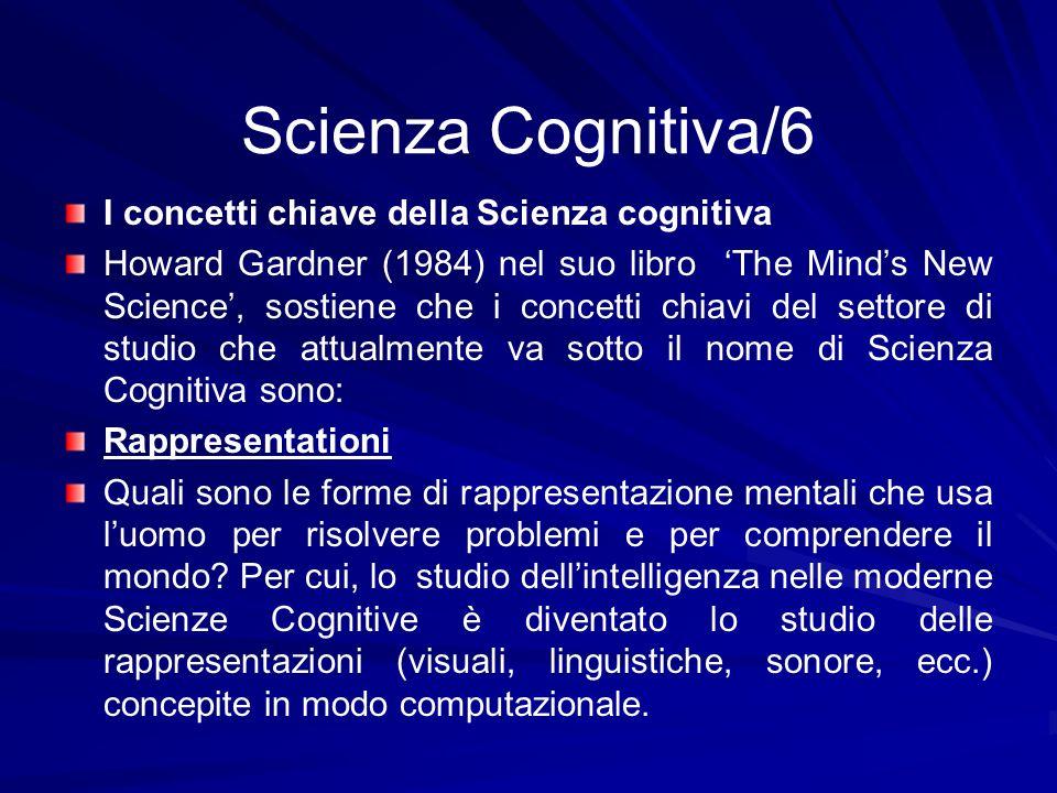 Scienza Cognitiva/6 I concetti chiave della Scienza cognitiva Howard Gardner (1984) nel suo libro The Minds New Science, sostiene che i concetti chiav